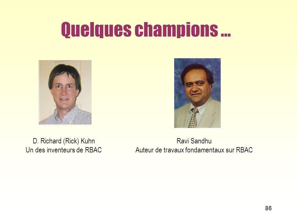 Quelques champions … 86 D. Richard (Rick) Kuhn Un des inventeurs de RBAC Ravi Sandhu Auteur de travaux fondamentaux sur RBAC