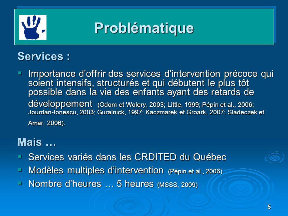 5 ProblématiqueProblématique Services : Importance doffrir des services dintervention précoce qui soient intensifs, structurés et qui débutent le plus