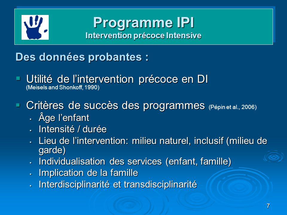 7 Programme IPI Intervention précoce Intensive Des données probantes : Utilité de lintervention précoce en DI Utilité de lintervention précoce en DI (