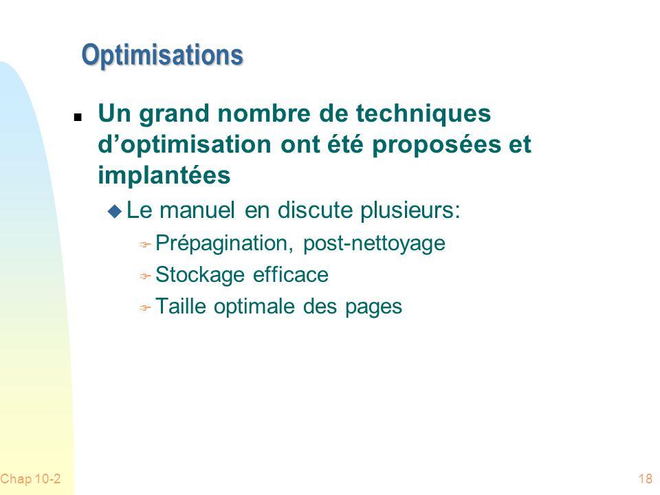 Chap 10-218 Optimisations n Un grand nombre de techniques doptimisation ont été proposées et implantées u Le manuel en discute plusieurs: F Prépagination, post-nettoyage F Stockage efficace F Taille optimale des pages