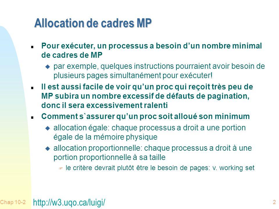 Chap 10-22 Allocation de cadres MP n Pour exécuter, un processus a besoin dun nombre minimal de cadres de MP u par exemple, quelques instructions pourraient avoir besoin de plusieurs pages simultanément pour exécuter.