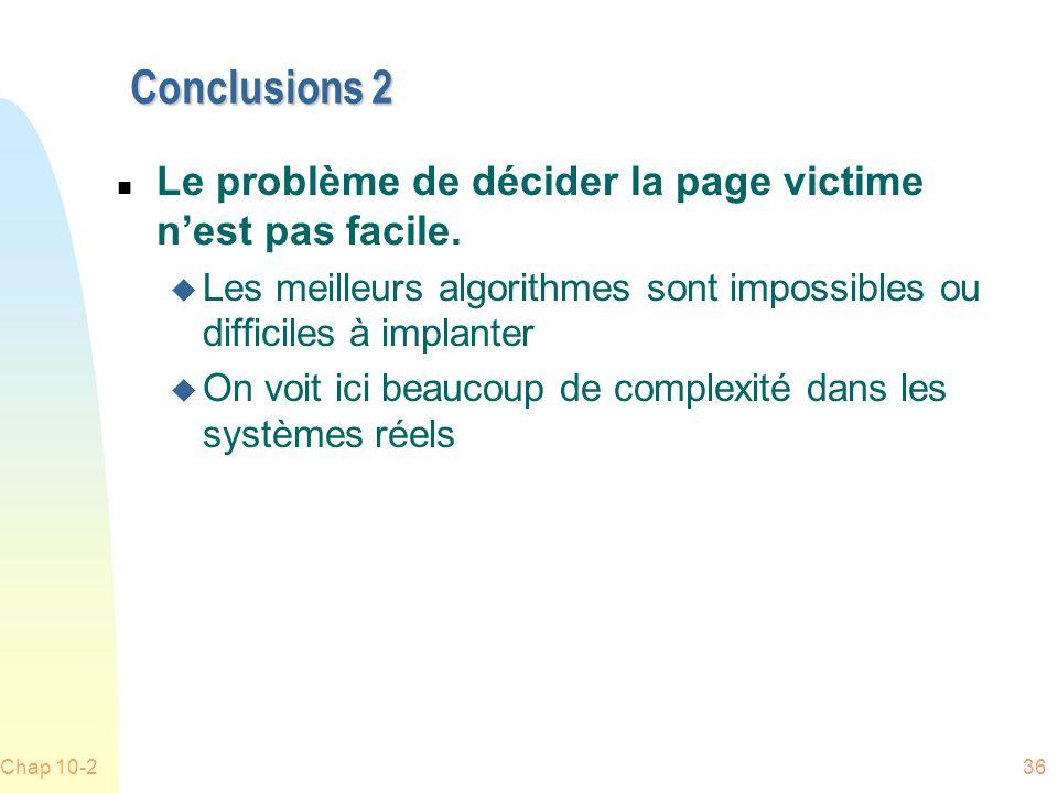 Chap 10-236 Conclusions 2 n Le problème de décider la page victime nest pas facile.