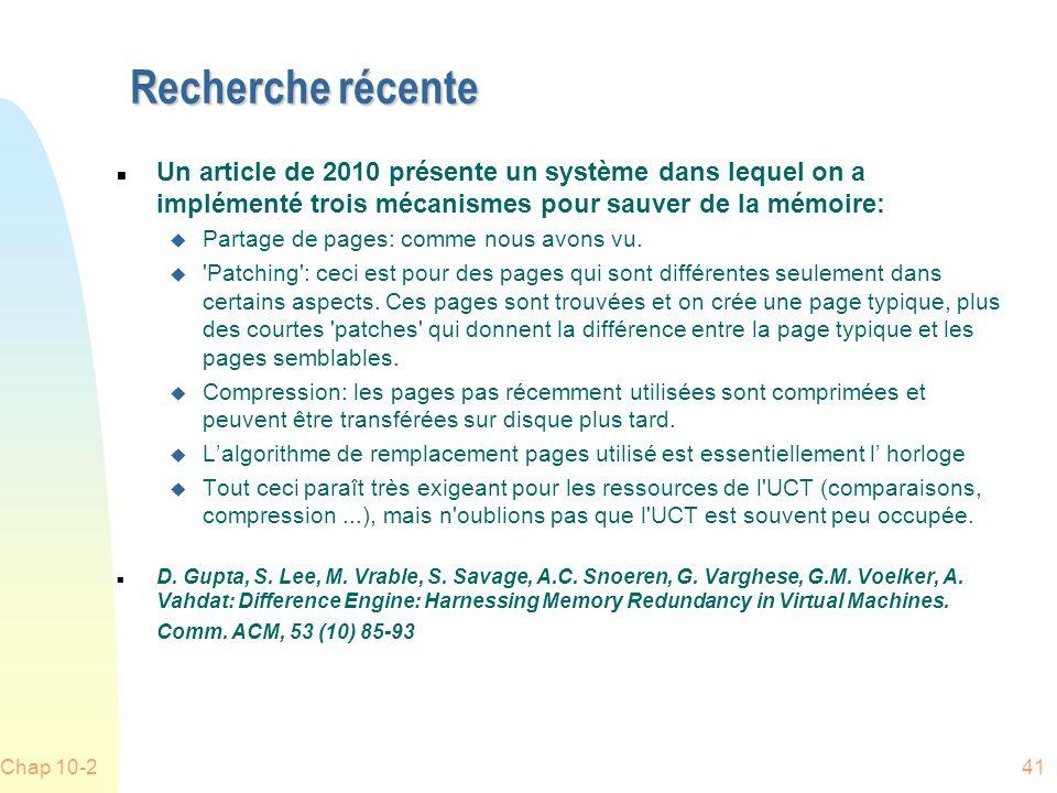 Recherche récente n Un article de 2010 présente un système dans lequel on a implémenté trois mécanismes pour sauver de la mémoire: u Partage de pages: comme nous avons vu.
