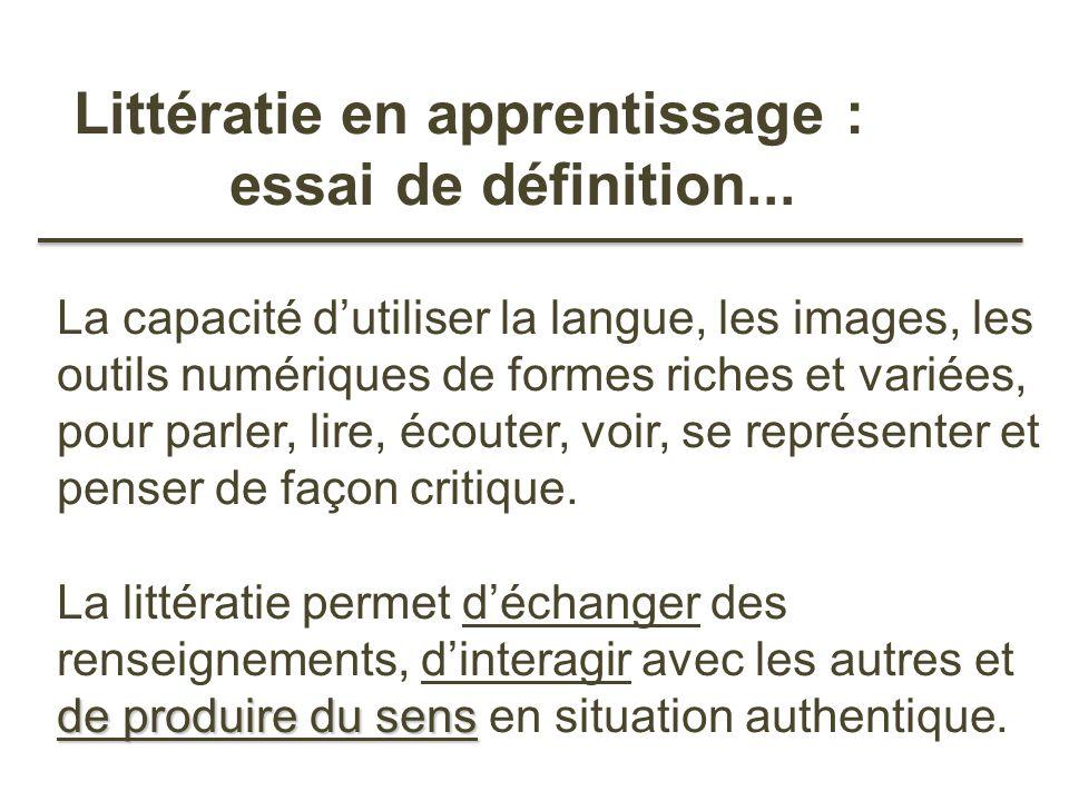 de produire du sens Littératie en apprentissage : essai de définition... La capacité dutiliser la langue, les images, les outils numériques de formes