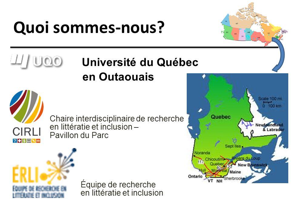 Quoi sommes-nous? Université du Québec en Outaouais Chaire interdisciplinaire de recherche en littératie et inclusion – Pavillon du Parc Équipe de rec