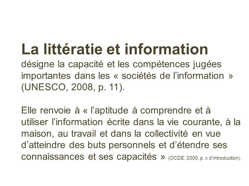 La littératie et information désigne la capacité et les compétences jugées importantes dans les « sociétés de linformation » (UNESCO, 2008, p. 11). El