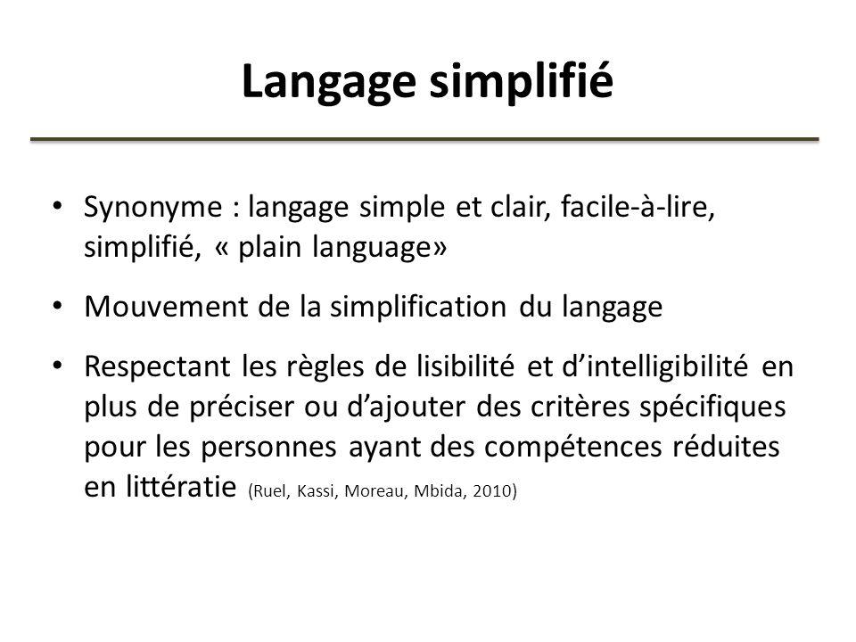 Langage simplifié Synonyme : langage simple et clair, facile-à-lire, simplifié, « plain language» Mouvement de la simplification du langage Respectant