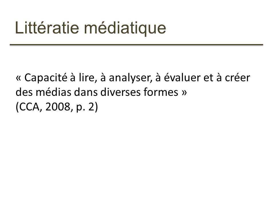 « Capacité à lire, à analyser, à évaluer et à créer des médias dans diverses formes » (CCA, 2008, p. 2)