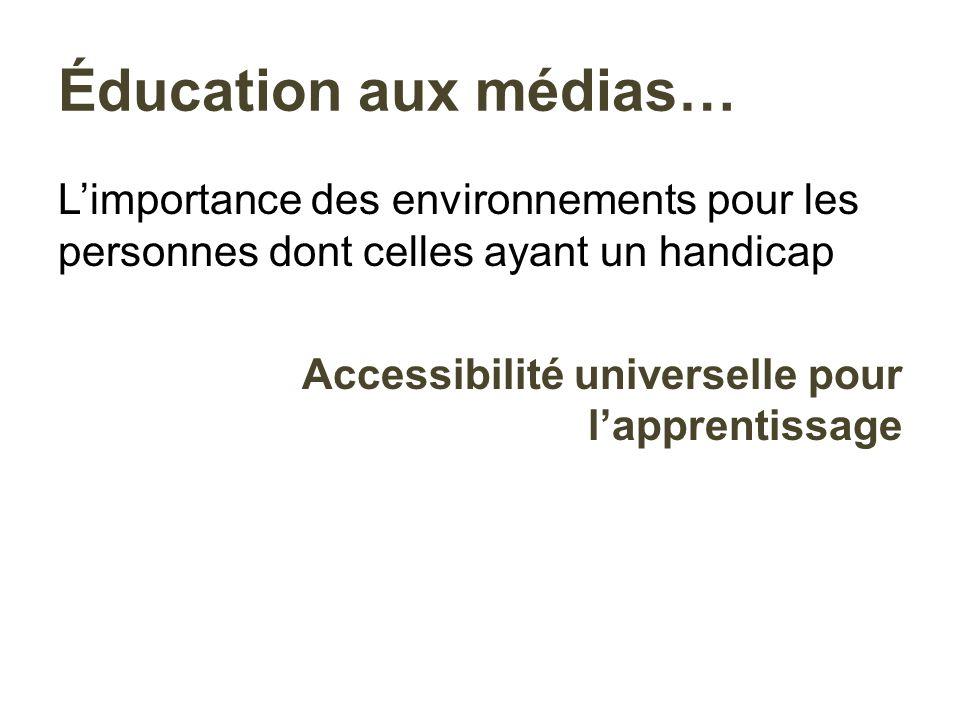 Limportance des environnements pour les personnes dont celles ayant un handicap Accessibilité universelle pour lapprentissage Éducation aux médias…
