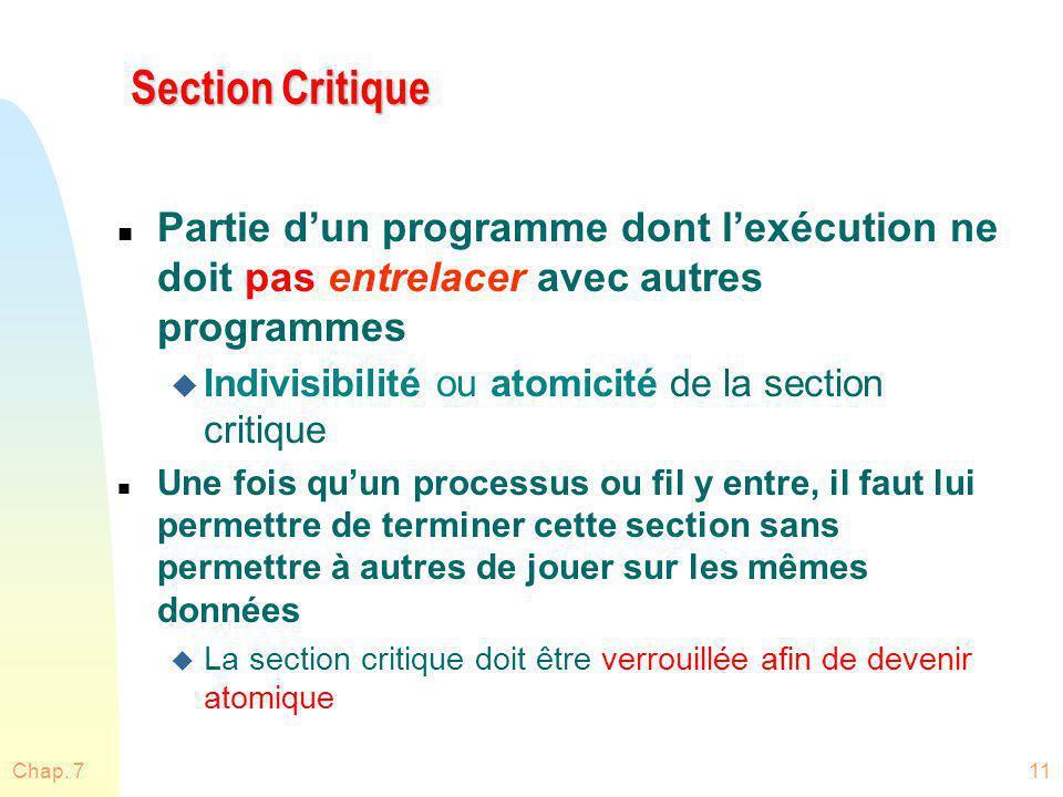 Chap. 711 Section Critique n Partie dun programme dont lexécution ne doit pas entrelacer avec autres programmes u Indivisibilité ou atomicité de la se
