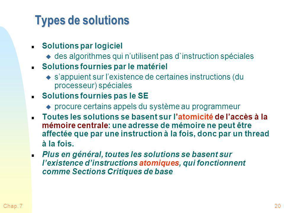 Chap. 720 Types de solutions n Solutions par logiciel u des algorithmes qui nutilisent pas d`instruction spéciales n Solutions fournies par le matérie