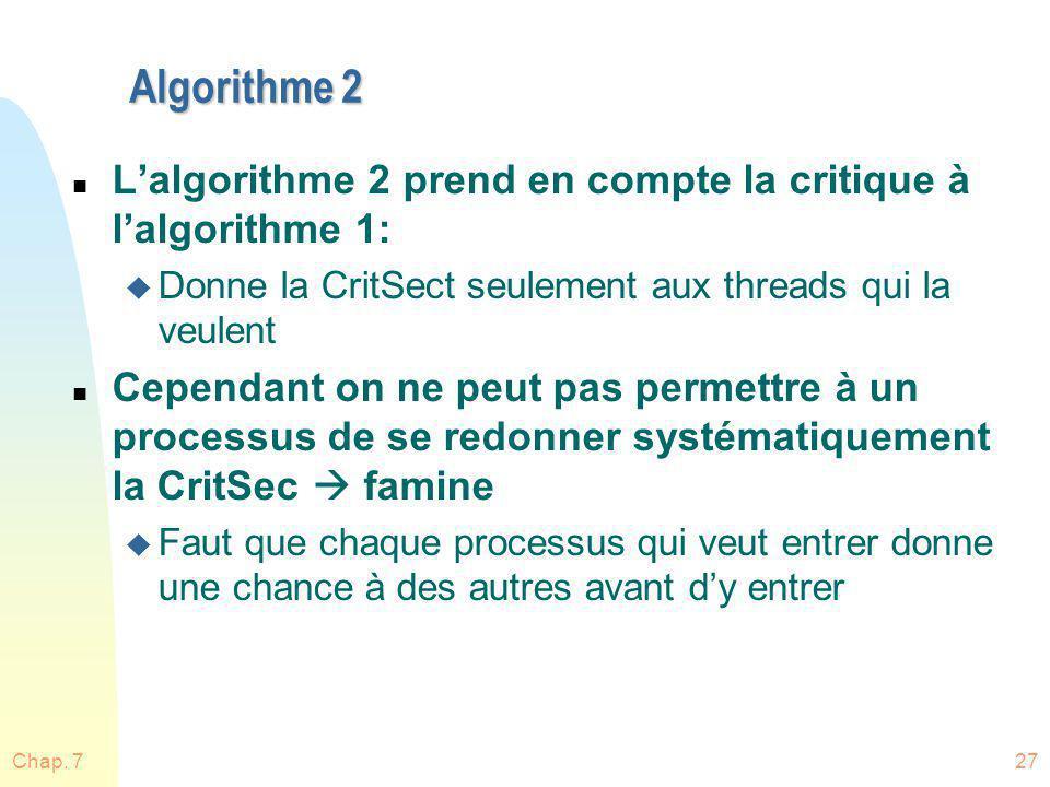 Algorithme 2 n Lalgorithme 2 prend en compte la critique à lalgorithme 1: u Donne la CritSect seulement aux threads qui la veulent n Cependant on ne p