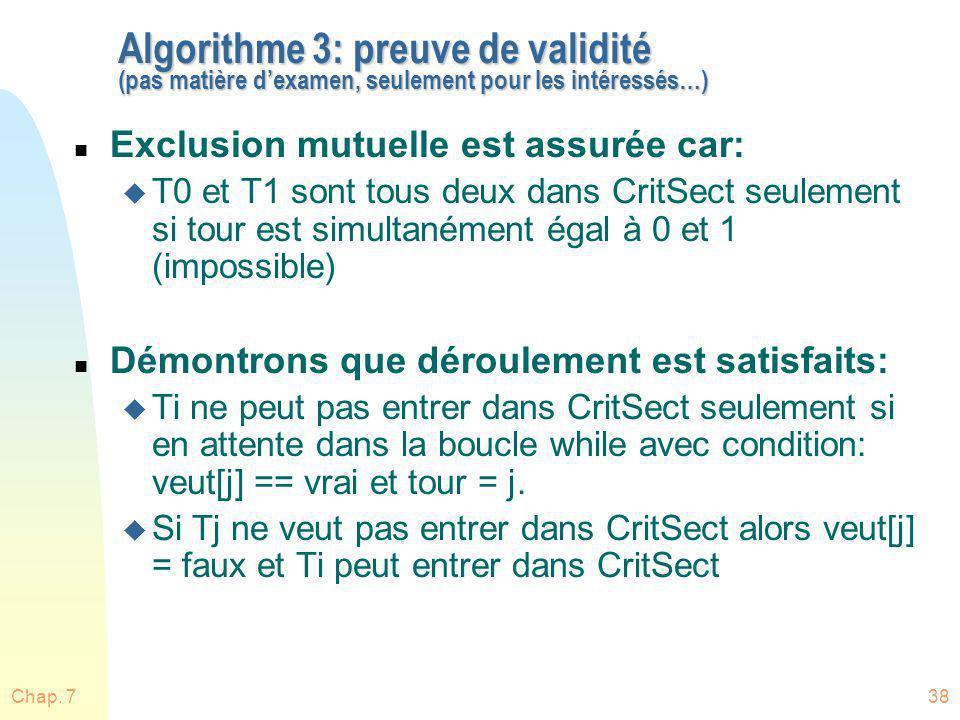 Chap. 738 Algorithme 3: preuve de validité (pas matière dexamen, seulement pour les intéressés…) n Exclusion mutuelle est assurée car: u T0 et T1 sont