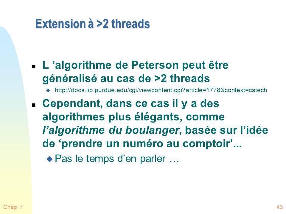 Chap. 743 Extension à >2 threads n L algorithme de Peterson peut être généralisé au cas de >2 threads u http://docs.lib.purdue.edu/cgi/viewcontent.cgi