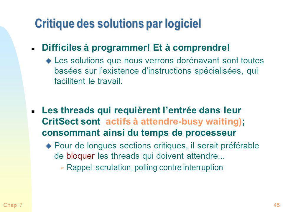 Chap. 745 Critique des solutions par logiciel n Difficiles à programmer! Et à comprendre! u Les solutions que nous verrons dorénavant sont toutes basé