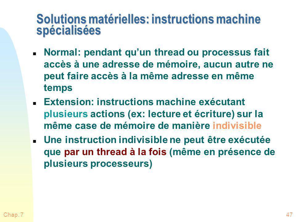 Chap. 747 Solutions matérielles: instructions machine spécialisées n Normal: pendant quun thread ou processus fait accès à une adresse de mémoire, auc