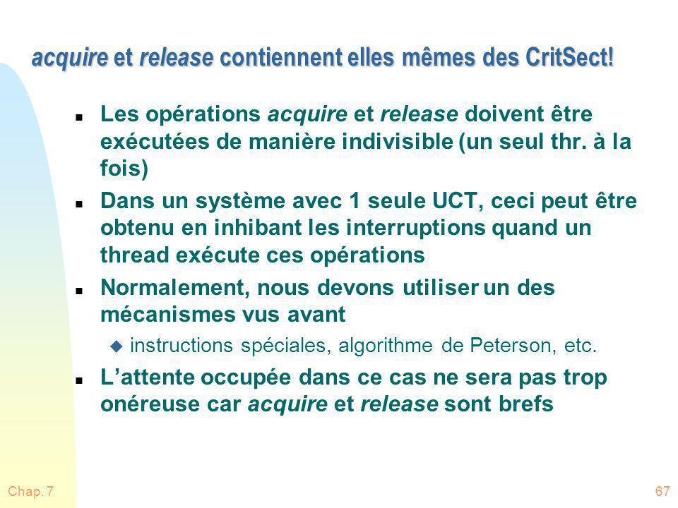 Chap. 767 acquire et release contiennent elles mêmes des CritSect! n Les opérations acquire et release doivent être exécutées de manière indivisible (
