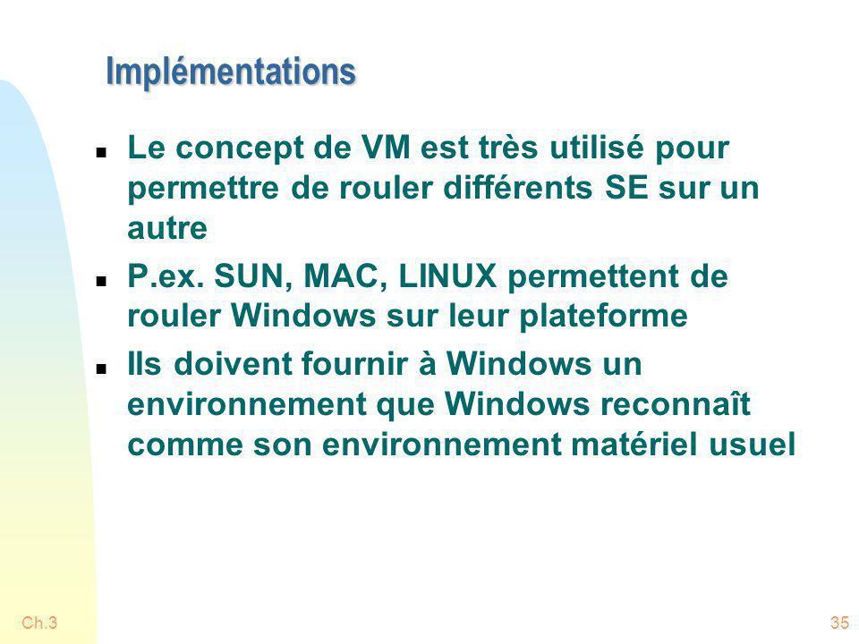 Ch.335 Implémentations n Le concept de VM est très utilisé pour permettre de rouler différents SE sur un autre n P.ex. SUN, MAC, LINUX permettent de r