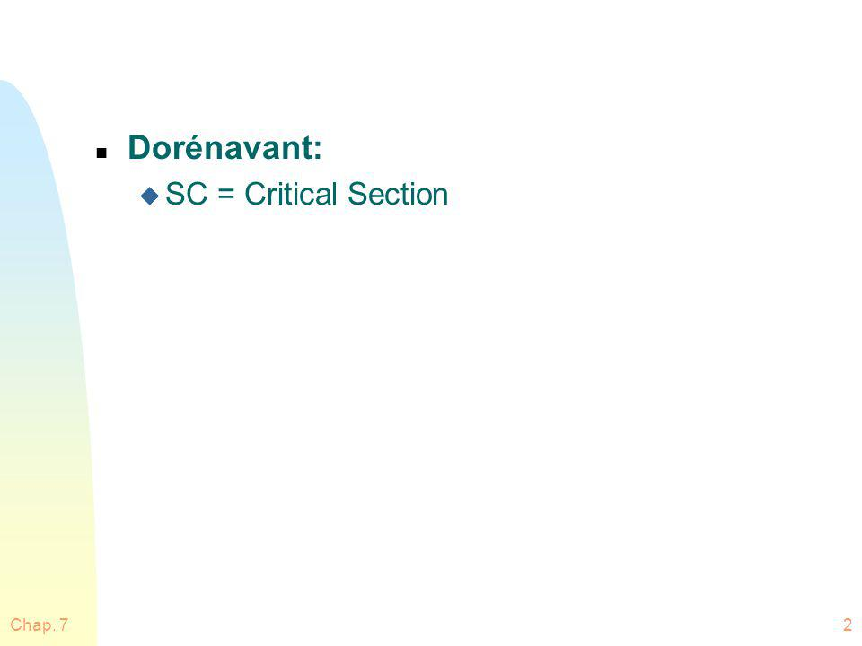 Chap. 72 n Dorénavant: u SC = Critical Section