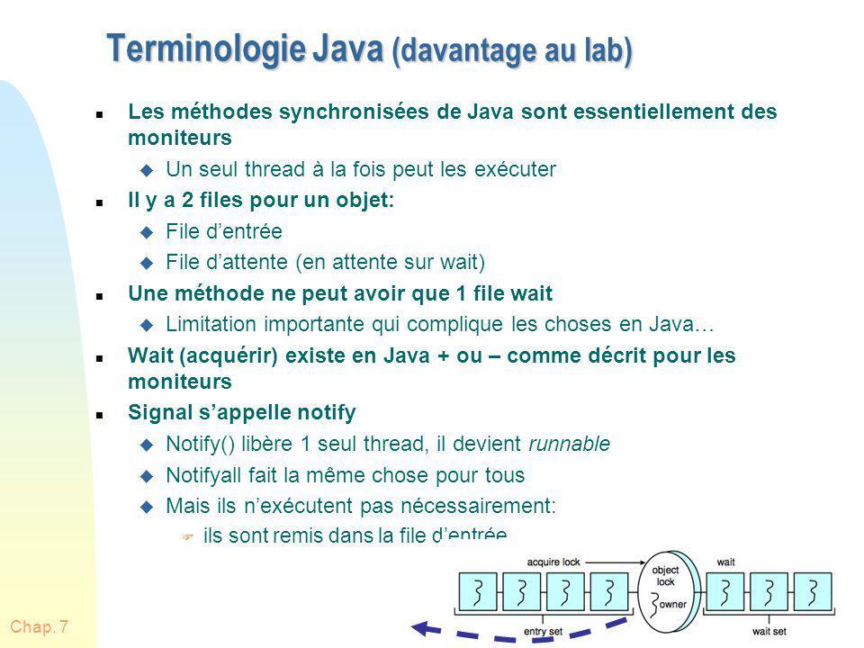 Chap. 730 Terminologie Java (davantage au lab) n Les méthodes synchronisées de Java sont essentiellement des moniteurs u Un seul thread à la fois peut