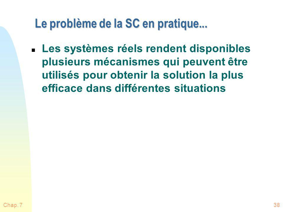 Chap. 738 Le problème de la SC en pratique... n Les systèmes réels rendent disponibles plusieurs mécanismes qui peuvent être utilisés pour obtenir la