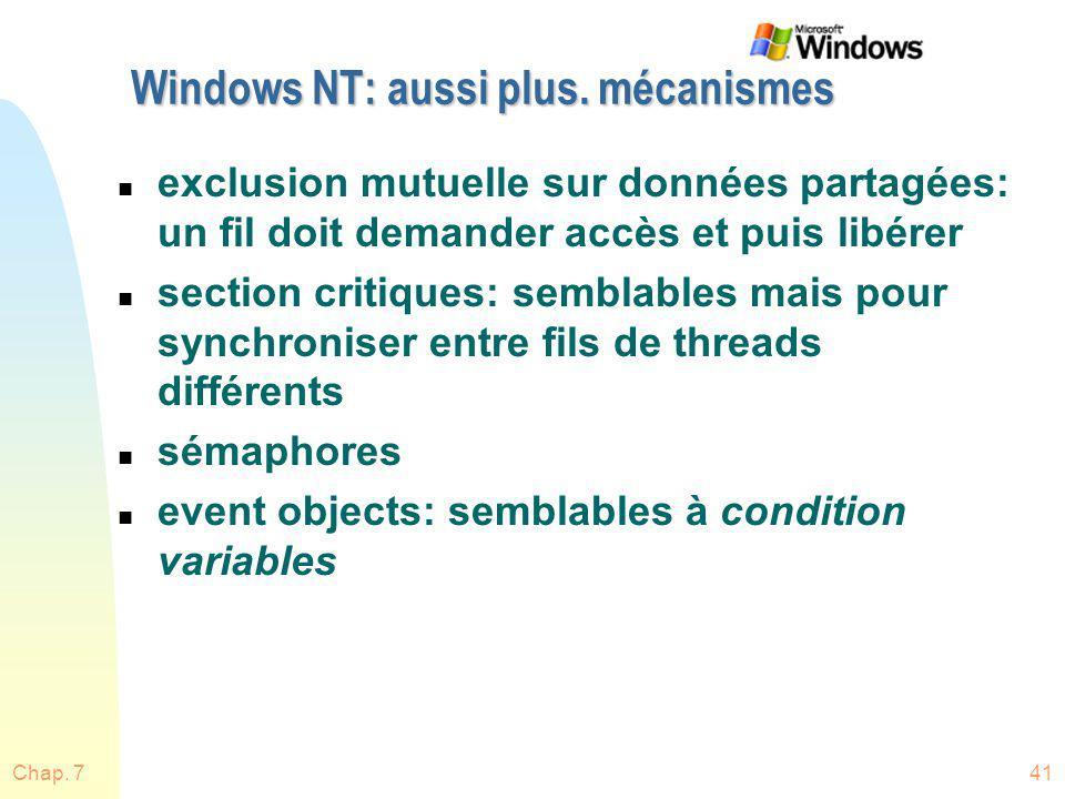 Chap. 741 Windows NT: aussi plus. mécanismes n exclusion mutuelle sur données partagées: un fil doit demander accès et puis libérer n section critique