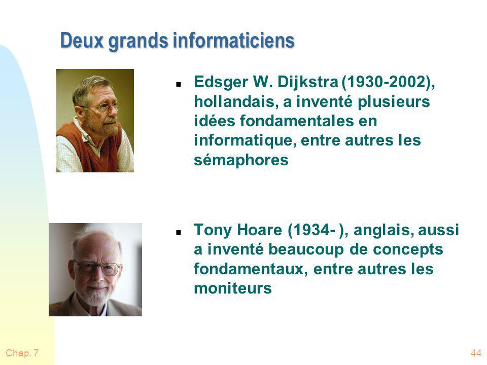 Deux grands informaticiens n Edsger W. Dijkstra (1930-2002), hollandais, a inventé plusieurs idées fondamentales en informatique, entre autres les sém