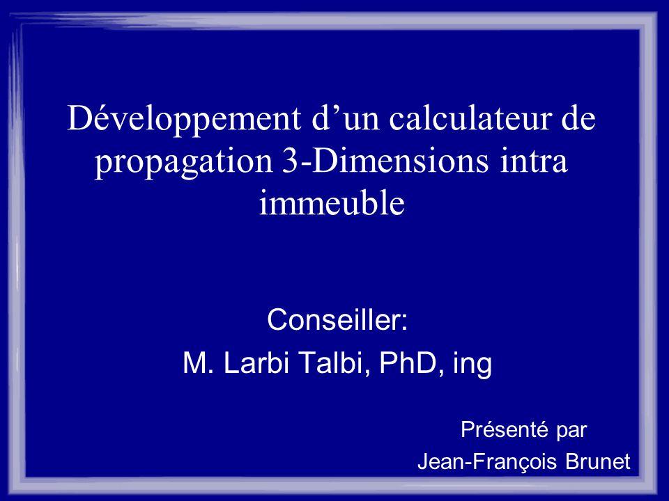 Développement dun calculateur de propagation 3-Dimensions intra immeuble Conseiller: M. Larbi Talbi, PhD, ing Présenté par Jean-François Brunet