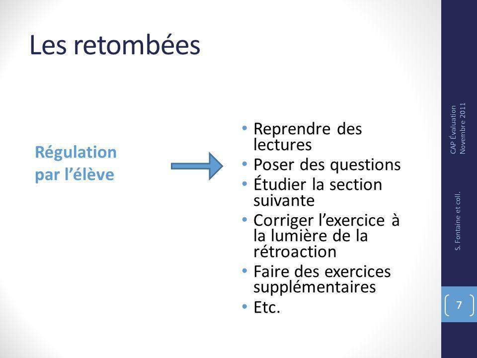 Les retombées Régulation par lélève Reprendre des lectures Poser des questions Étudier la section suivante Corriger lexercice à la lumière de la rétroaction Faire des exercices supplémentaires Etc.