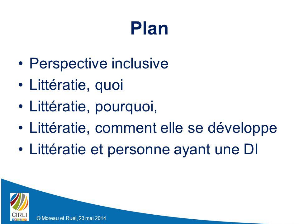 Plan Perspective inclusive Littératie, quoi Littératie, pourquoi, Littératie, comment elle se développe Littératie et personne ayant une DI © Moreau et Ruel, 23 mai 2014