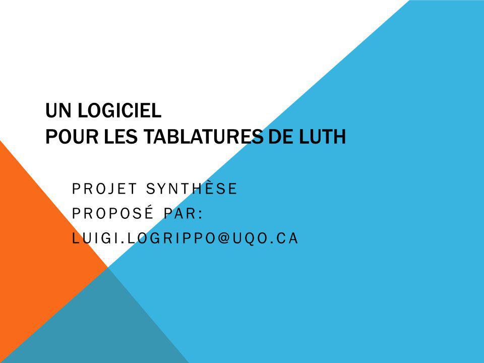 UN LOGICIEL POUR LES TABLATURES DE LUTH PROJET SYNTHÈSE PROPOSÉ PAR: LUIGI.LOGRIPPO@UQO.CA
