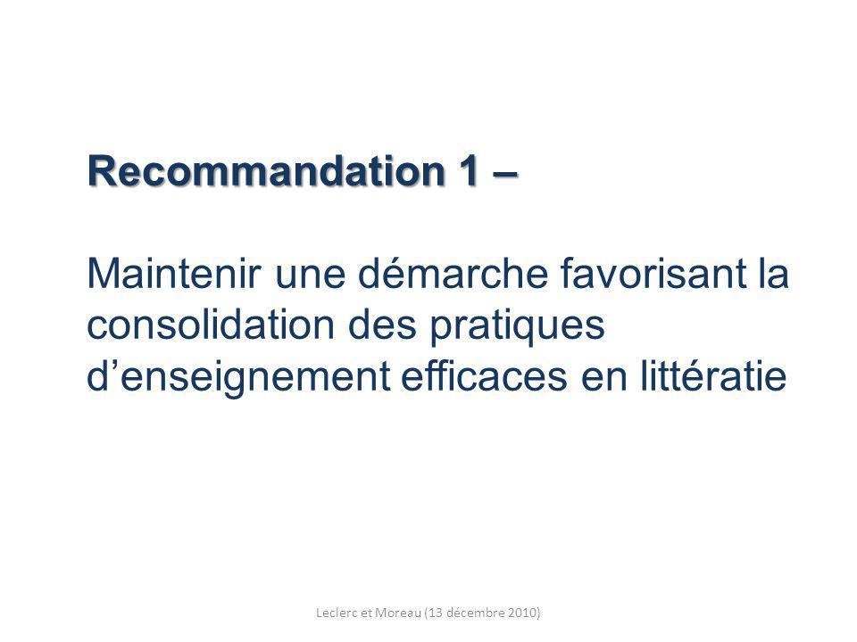 Recommandation 1 – Recommandation 1 – Maintenir une démarche favorisant la consolidation des pratiques denseignement efficaces en littératie Leclerc et Moreau (13 décembre 2010)