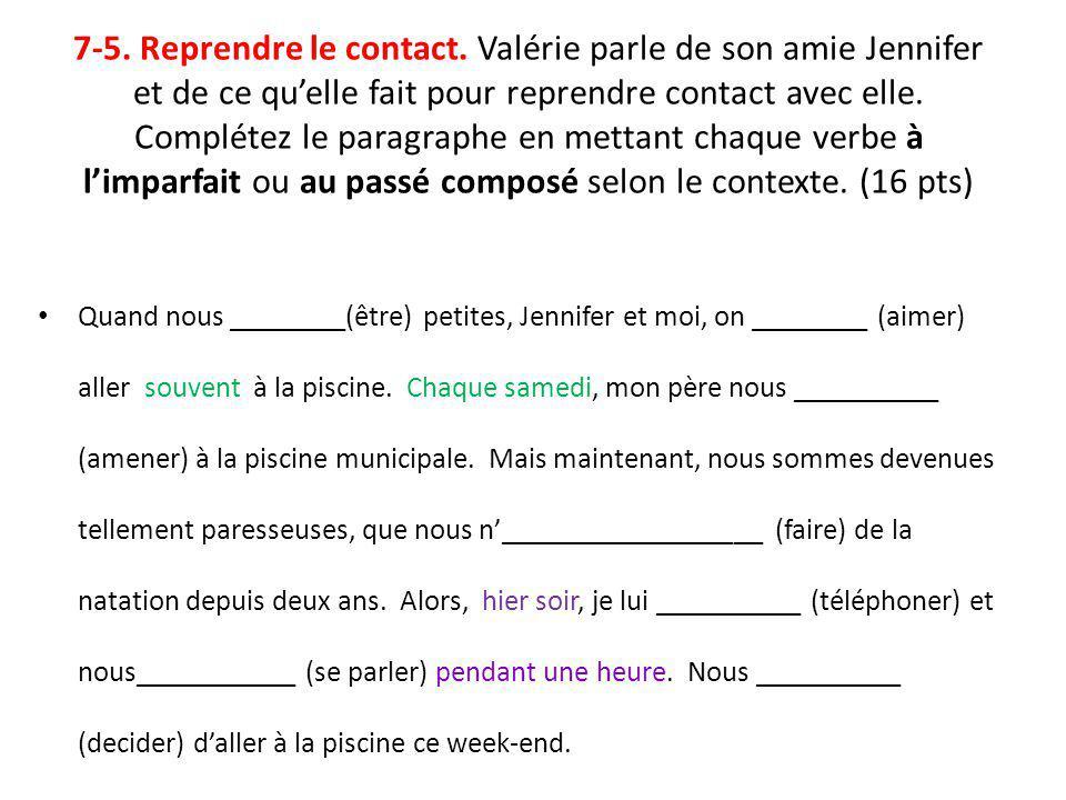 7-5. Reprendre le contact. Valérie parle de son amie Jennifer et de ce quelle fait pour reprendre contact avec elle. Complétez le paragraphe en mettan