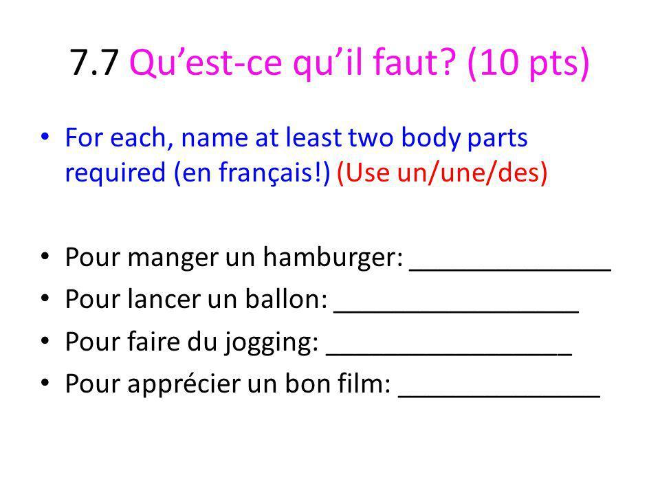 7.7 Quest-ce quil faut? (10 pts) For each, name at least two body parts required (en français!) (Use un/une/des) Pour manger un hamburger: ___________