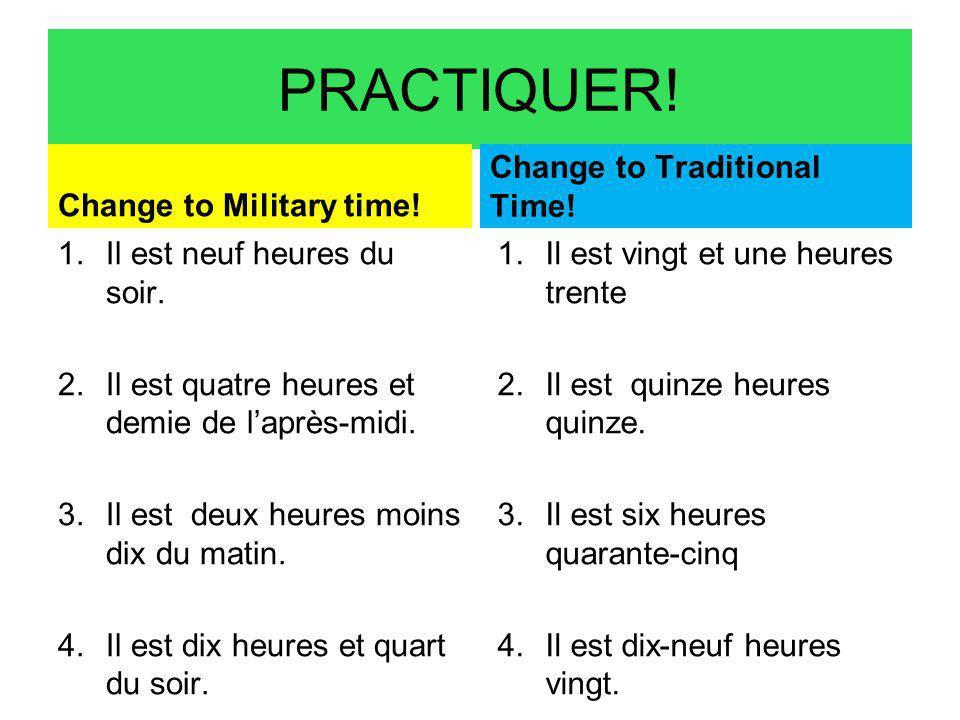 PRACTIQUER. Change to Military time. 1.Il est neuf heures du soir.