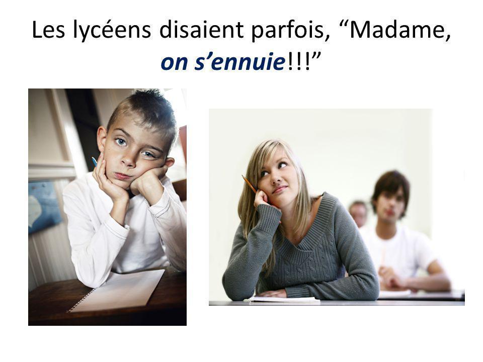 Les lycéens disaient parfois, Madame, on sennuie!!!