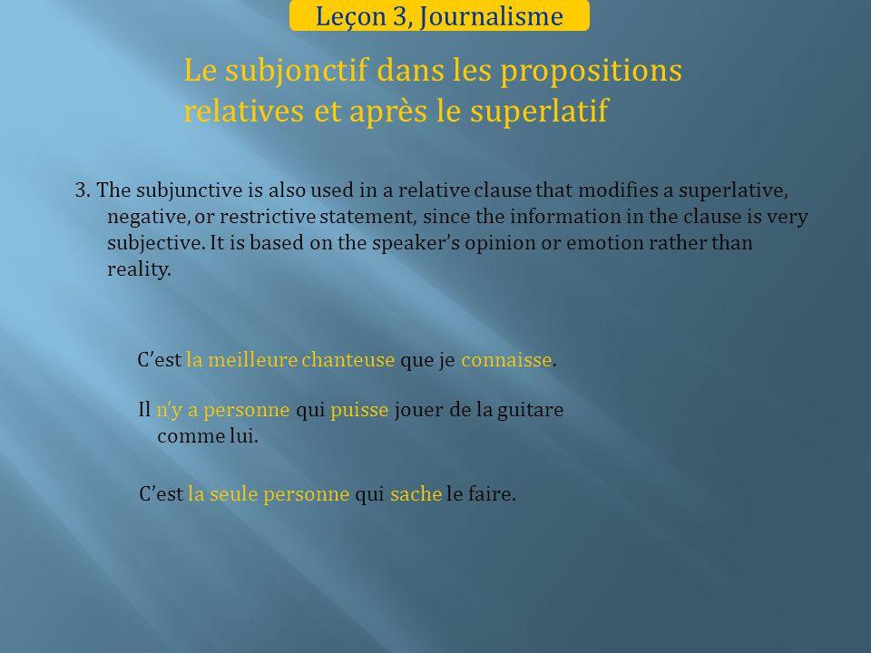 Le subjonctif dans les propositions relatives et après le superlatif 3. The subjunctive is also used in a relative clause that modifies a superlative,