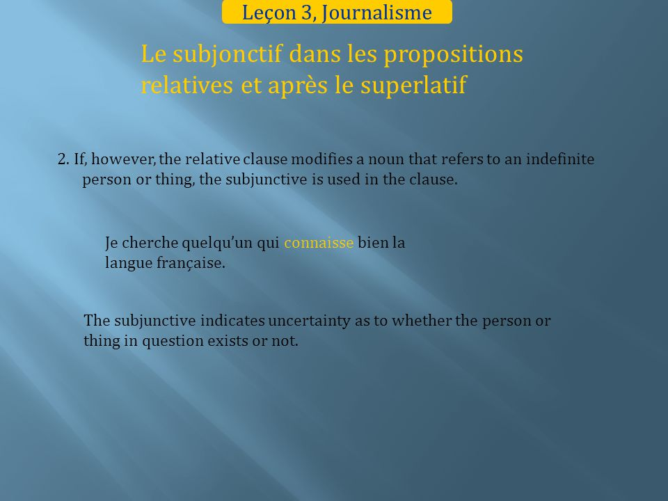 Le subjonctif dans les propositions relatives et après le superlatif 2. If, however, the relative clause modifies a noun that refers to an indefinite