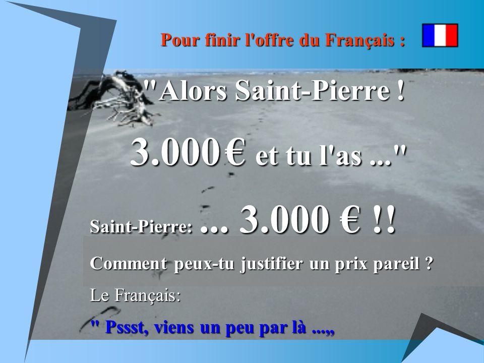 Pour finir l offre du Français : Alors Saint-Pierre .