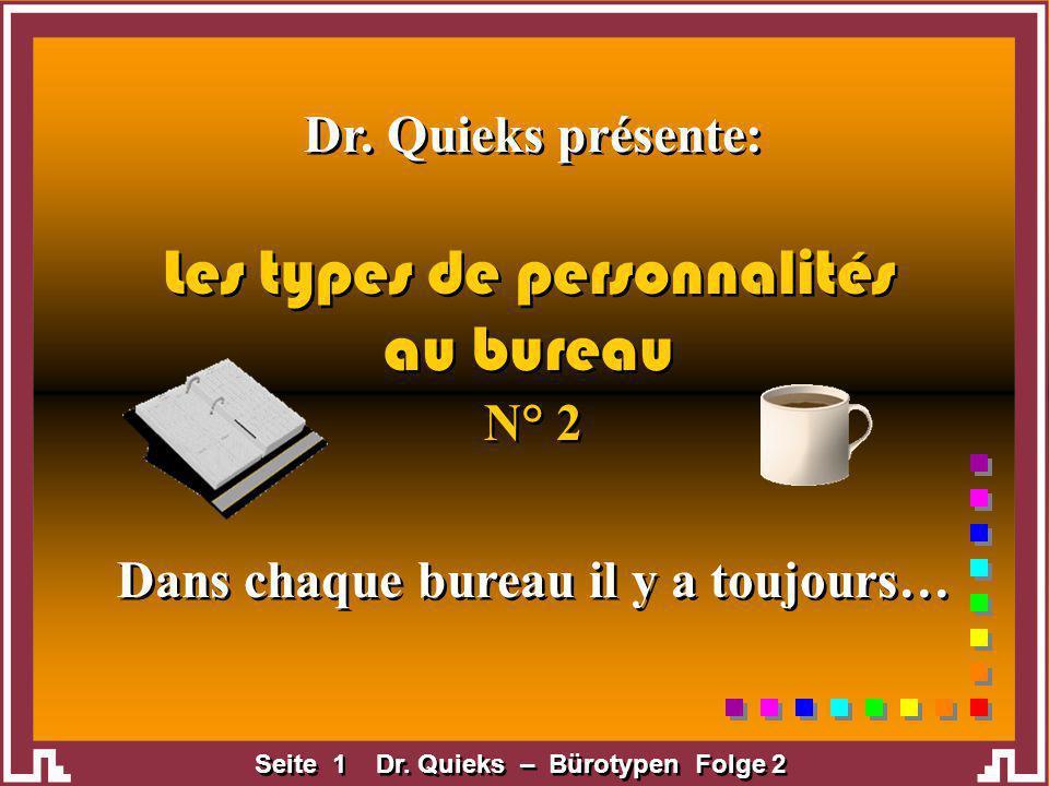 Seite 1 Dr. Quieks – Bürotypen Folge 2 Dr. Quieks présente: Dans chaque bureau il y a toujours… Les types de personnalités au bureau Les types de pers