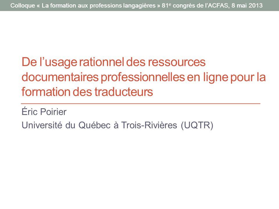 Colloque « La formation aux professions langagières » 81 e congrès de lACFAS, 8 mai 2013 De lusage rationnel des ressources documentaires professionne