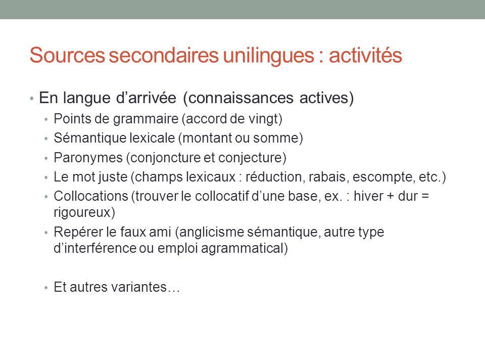 Sources secondaires unilingues : activités En langue darrivée (connaissances actives) Points de grammaire (accord de vingt) Sémantique lexicale (monta