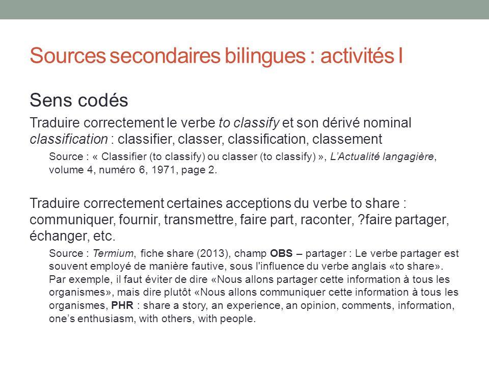 Sources secondaires bilingues : activités I Sens codés Traduire correctement le verbe to classify et son dérivé nominal classification : classifier, c
