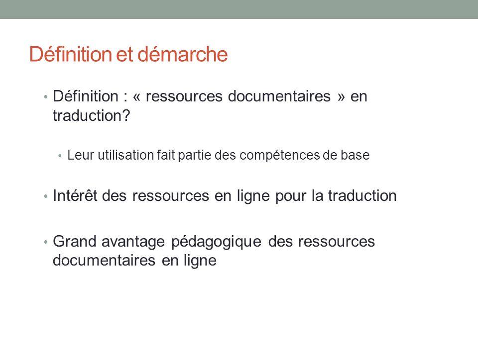 Définition et démarche Définition : « ressources documentaires » en traduction? Leur utilisation fait partie des compétences de base Intérêt des resso