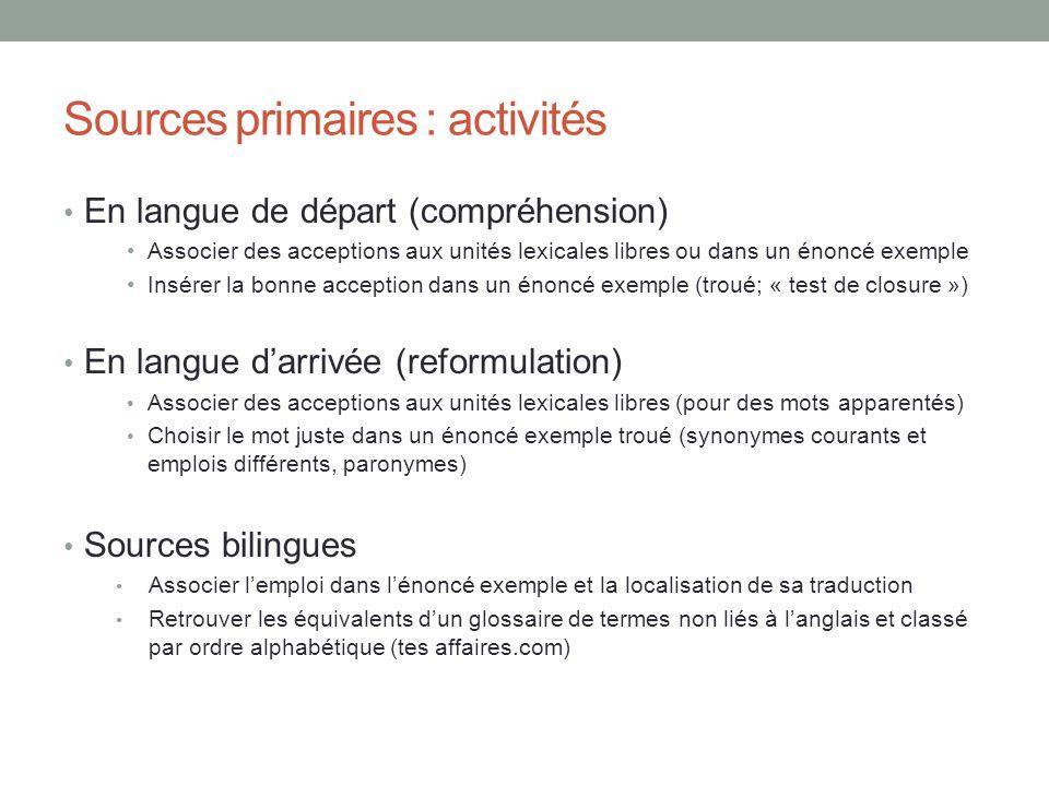 Sources primaires : activités En langue de départ (compréhension) Associer des acceptions aux unités lexicales libres ou dans un énoncé exemple Insére
