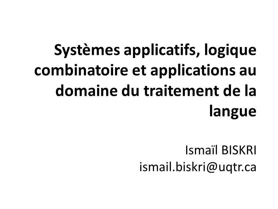 Systèmes applicatifs, logique combinatoire et applications au domaine du traitement de la langue Ismaïl BISKRI ismail.biskri@uqtr.ca
