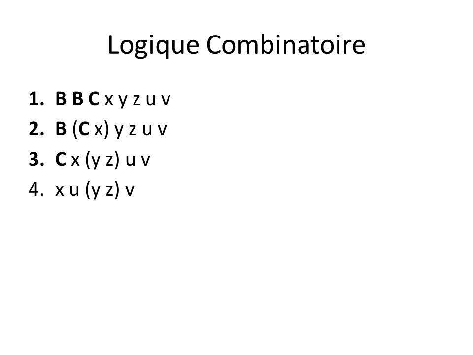 Logique Combinatoire 1.B B C x y z u v 2.B (C x) y z u v 3.C x (y z) u v 4.x u (y z) v