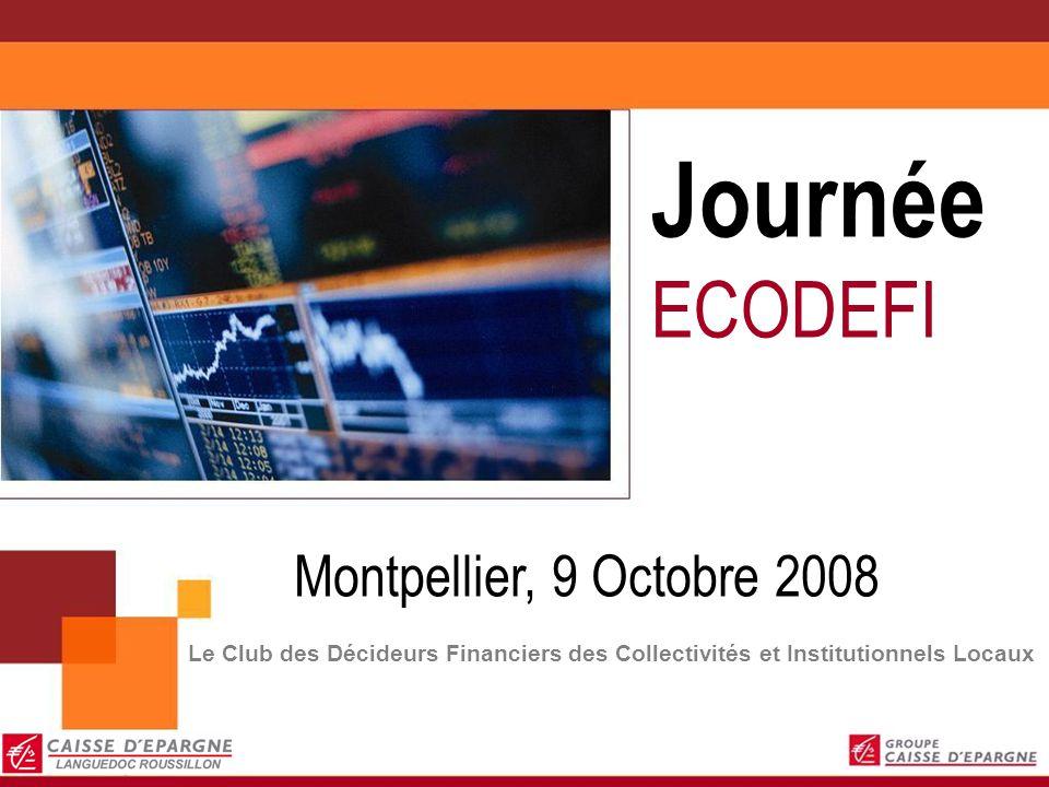 Journée ECODEFI Montpellier, 9 Octobre 2008 Le Club des Décideurs Financiers des Collectivités et Institutionnels Locaux