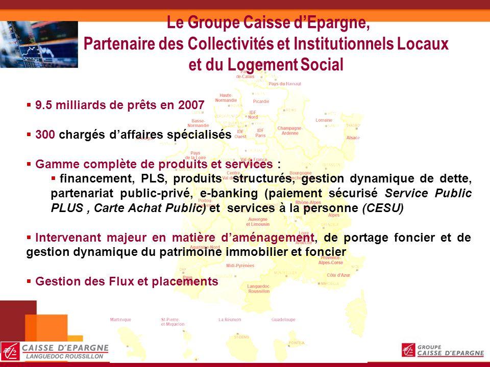 Le Groupe Caisse dEpargne, Partenaire des Collectivités et Institutionnels Locaux et du Logement Social 9.5 milliards de prêts en 2007 300 chargés daf
