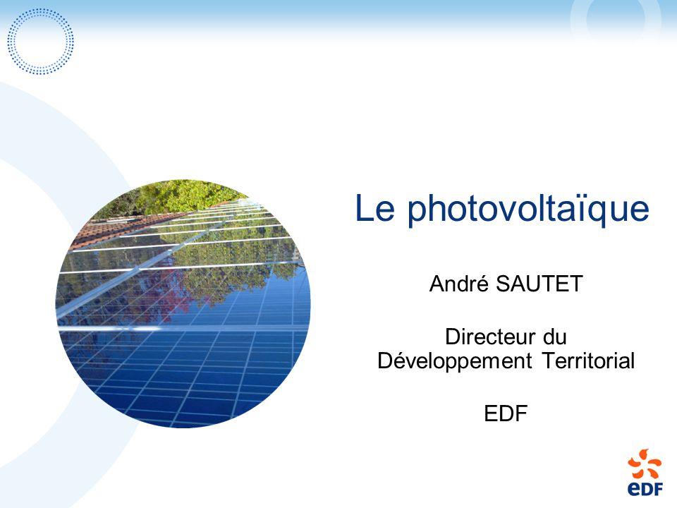 Le photovoltaïque André SAUTET Directeur du Développement Territorial EDF